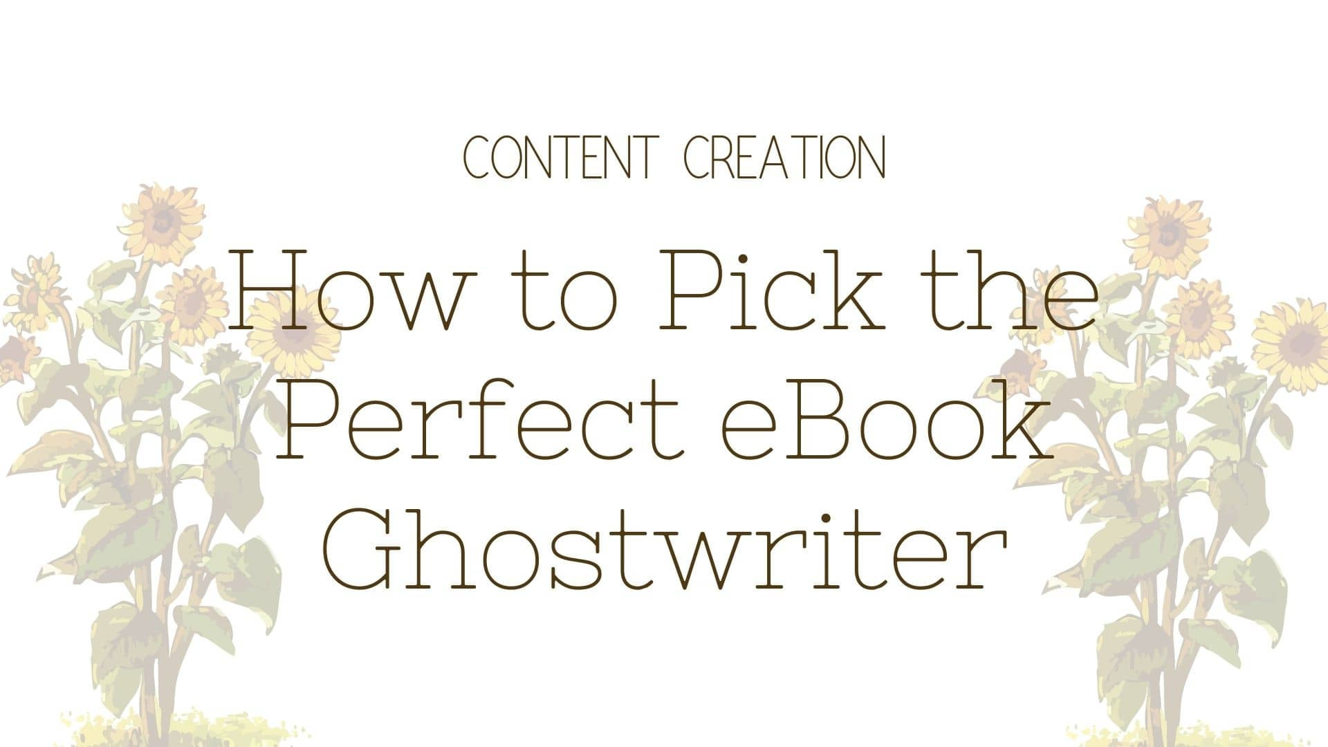 How to Pick the Perfect eBook Ghostwriter