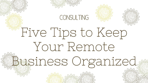 Five Tips to Keep Your Remote Business Organized