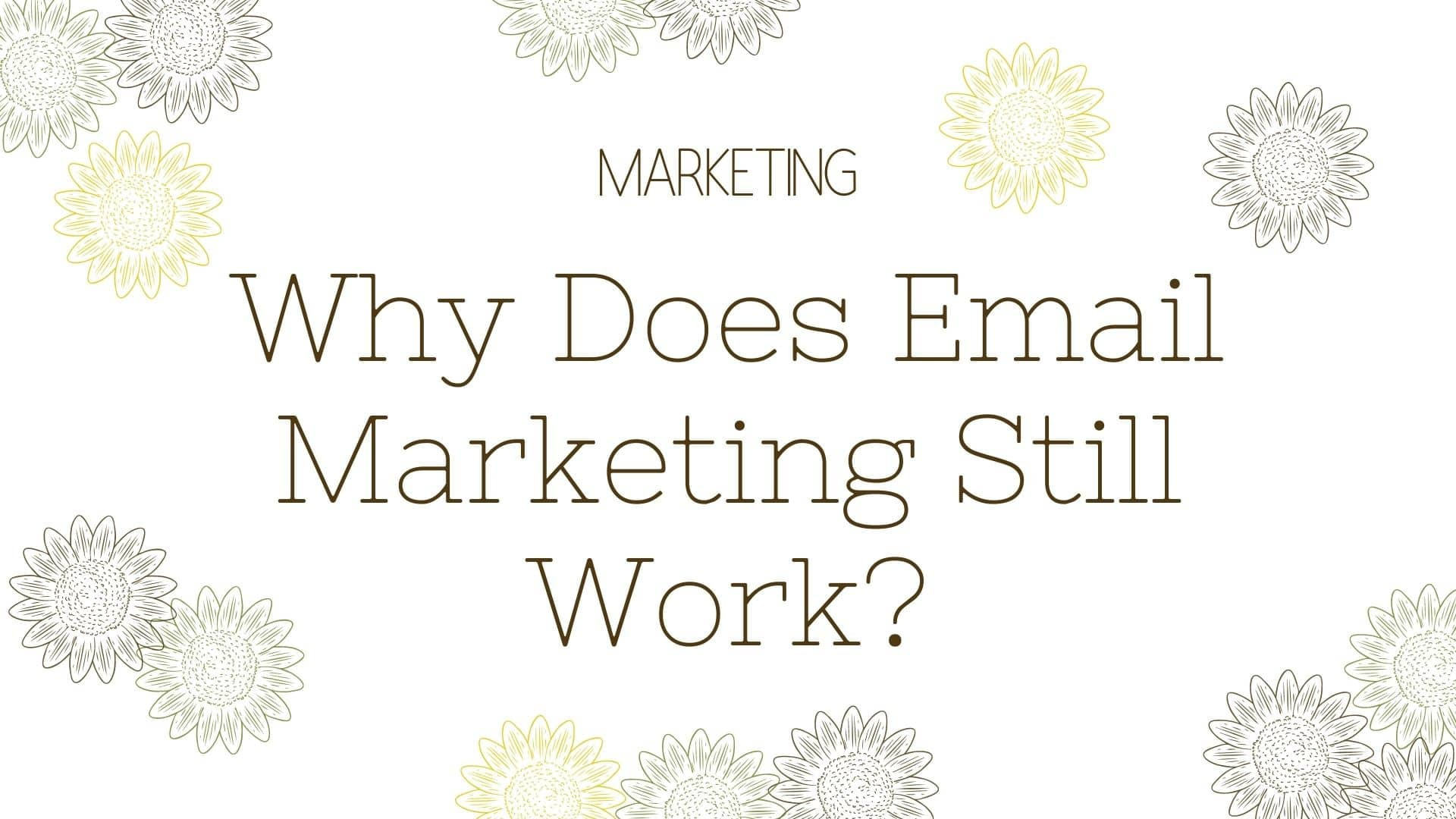 Why Does Email Marketing Still Work