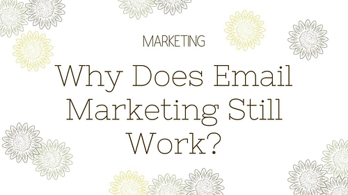 Why Does Email Marketing Still Work?